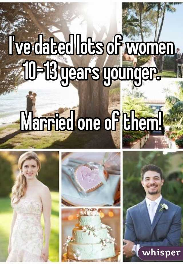 I've dated lots of women 10-13 years younger.  Married one of them!