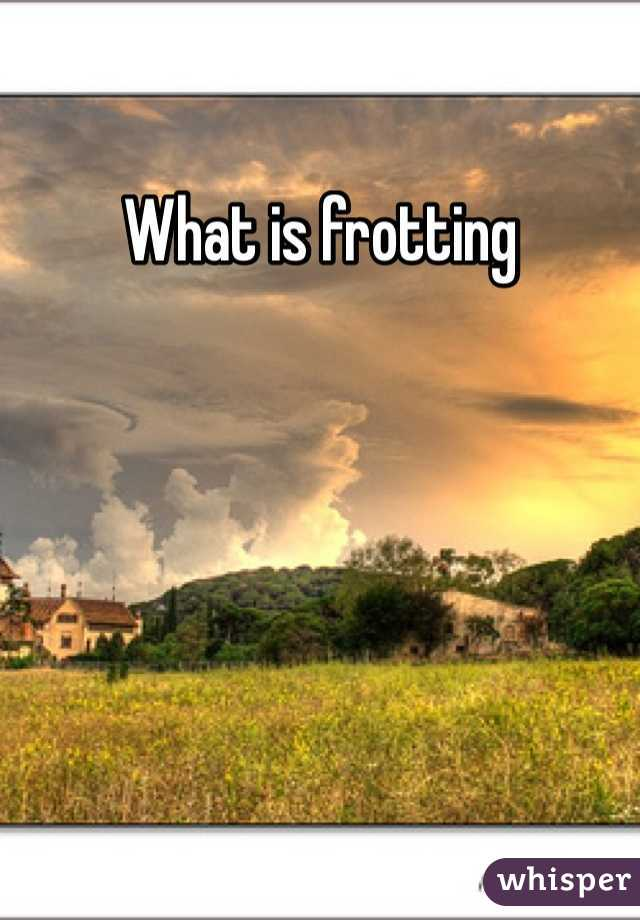 What is frotting