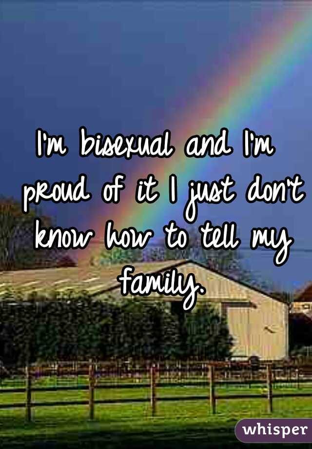 I'm bisexual and I'm proud of it I just don't know how to tell my family.