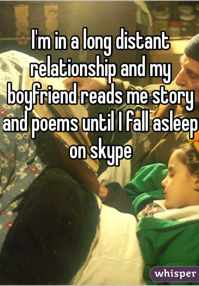 I'm in a long distant relationship and my boyfriend reads me story and poems until I fall asleep on skype