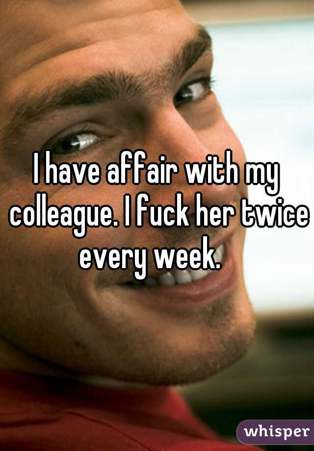 I have affair with my colleague. I fuck her twice every week.