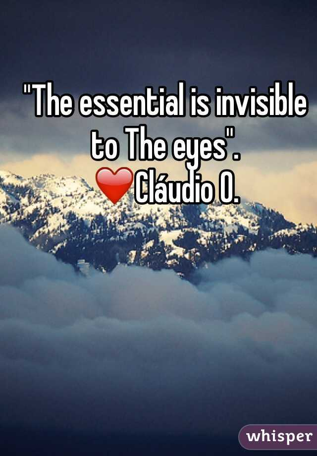 """""""The essential is invisible to The eyes"""".              ❤️Cláudio O."""