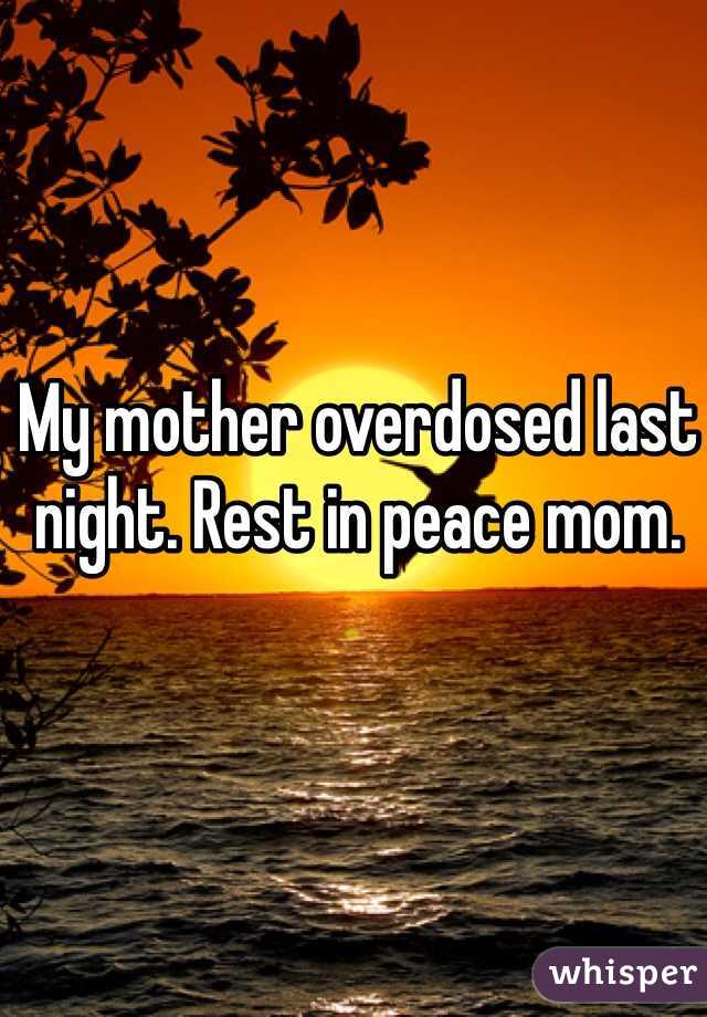 My mother overdosed last night. Rest in peace mom.