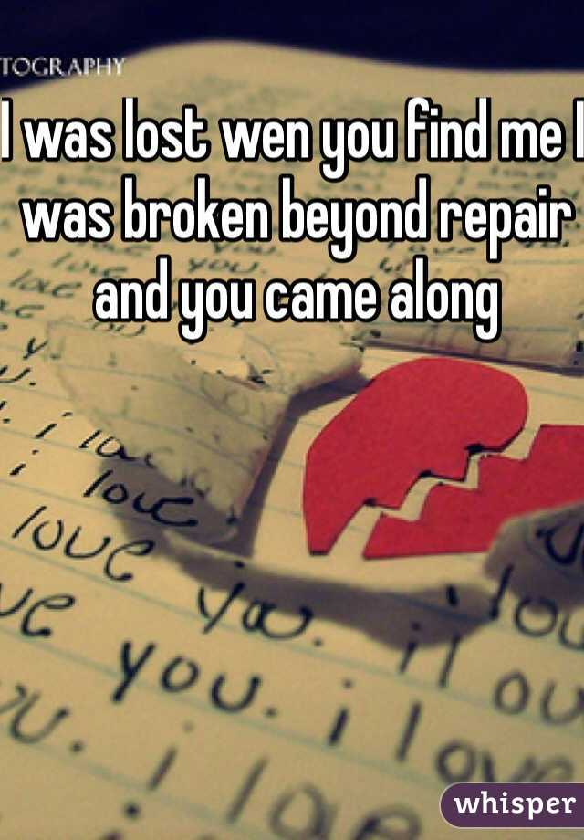 I was lost wen you find me I was broken beyond repair and you came along