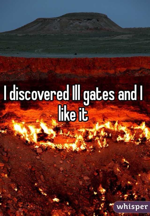 I discovered Ill gates and I like it