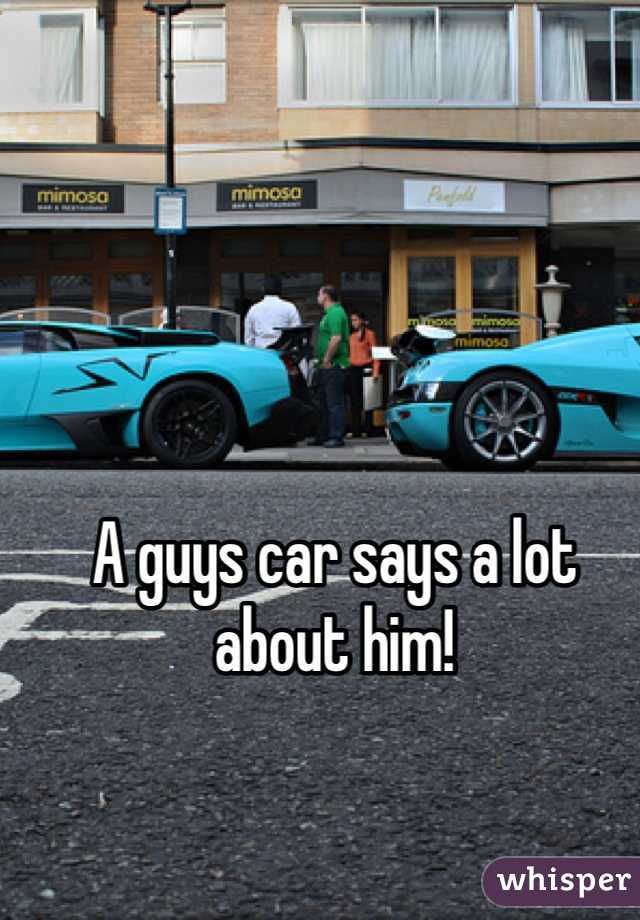 A guys car says a lot about him!