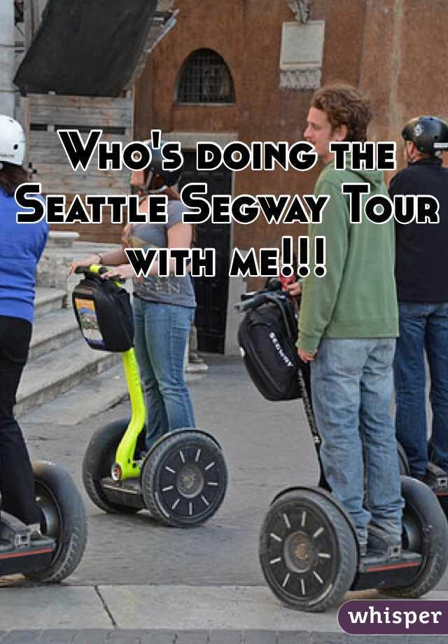 Who's doing the Seattle Segway Tour with me!!!