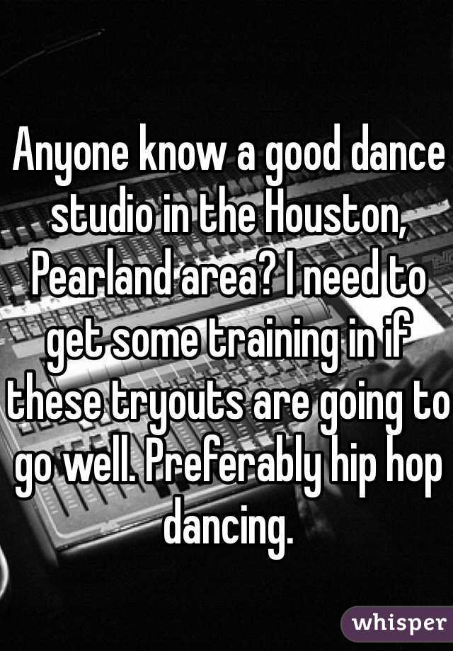 Anyone know a good dance studio in the Houston, Pearland area? I need to get some training in if these tryouts are going to go well. Preferably hip hop dancing.