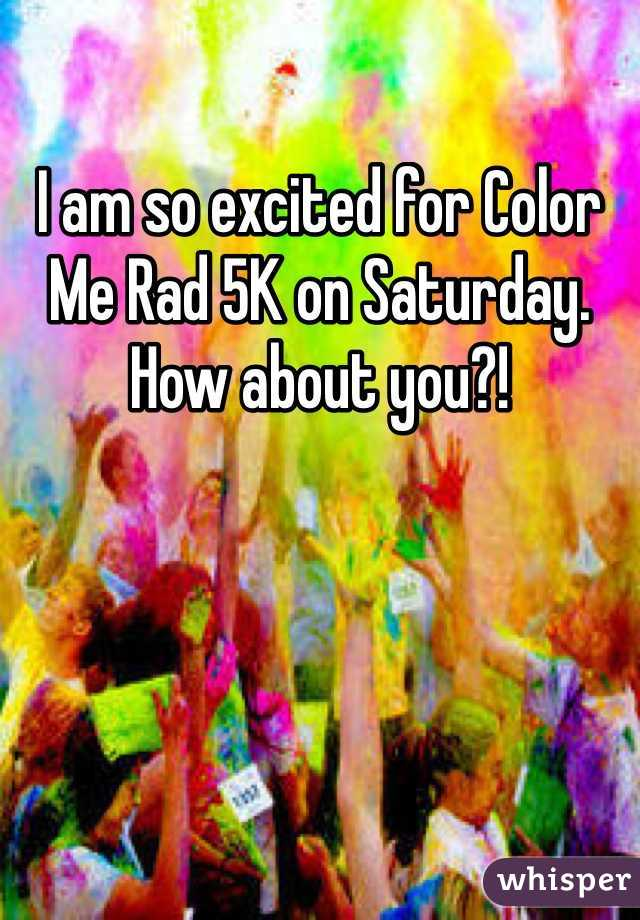 I am so excited for Color Me Rad 5K on Saturday. How about you?!