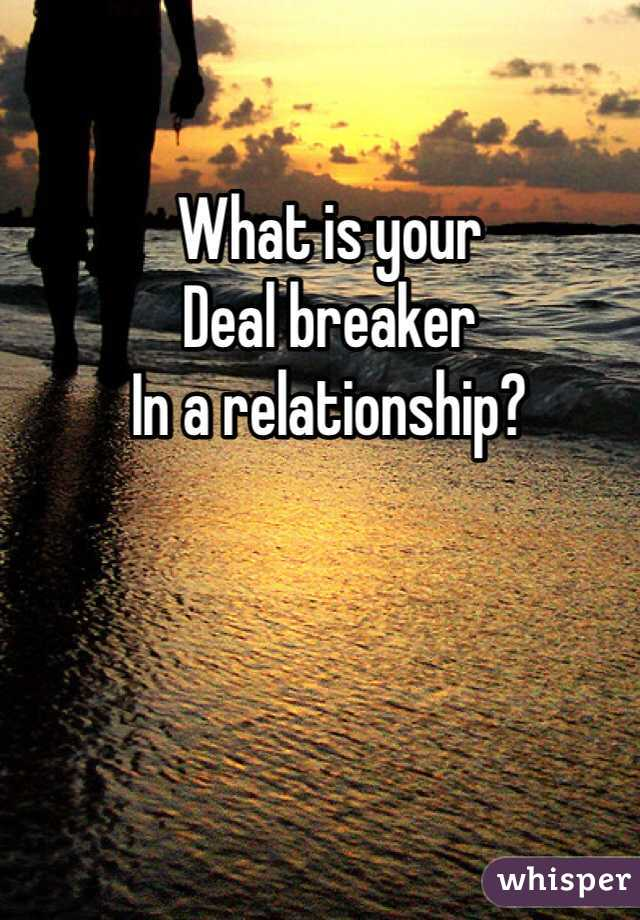What is your Deal breaker In a relationship?