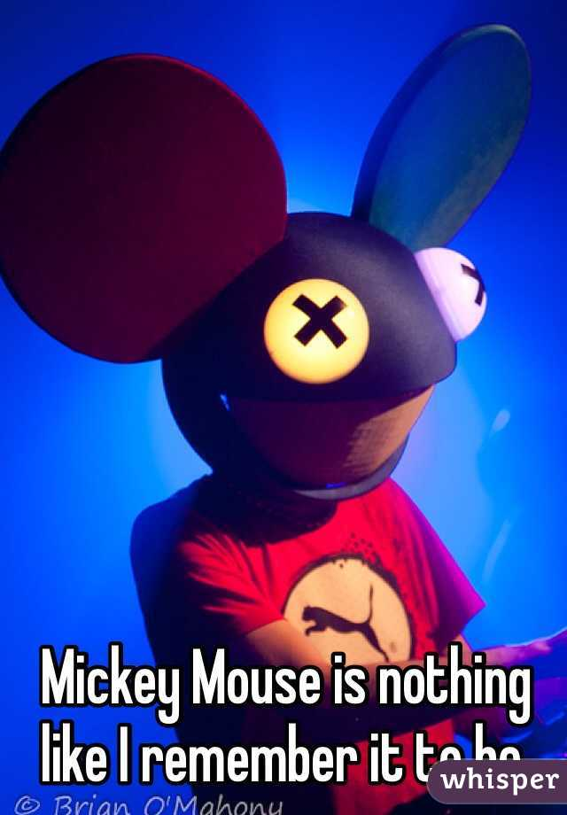 Mickey Mouse is nothing like I remember it to be.