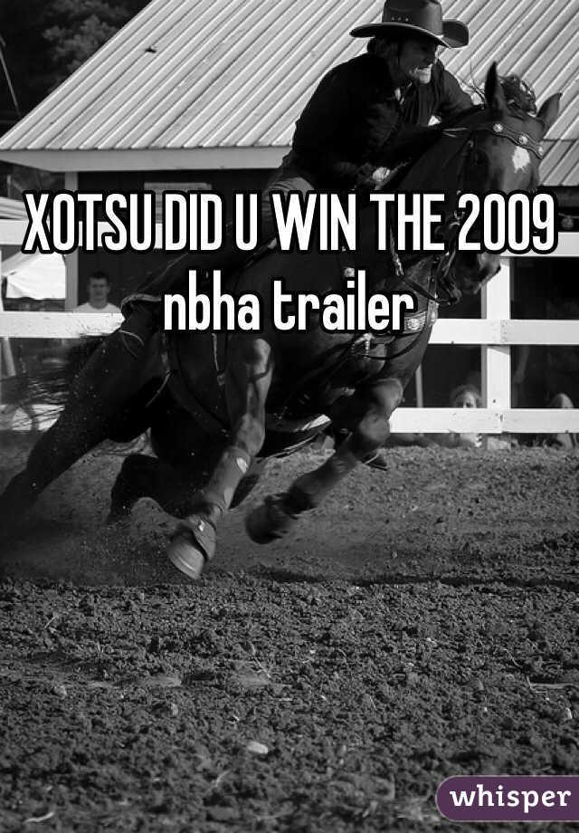 XOTSU DID U WIN THE 2009 nbha trailer