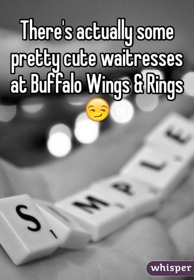 There's actually some pretty cute waitresses at Buffalo Wings & Rings 😏