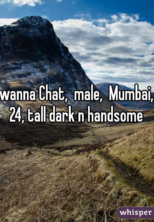wanna Chat,  male,  Mumbai, 24, tall dark n handsome