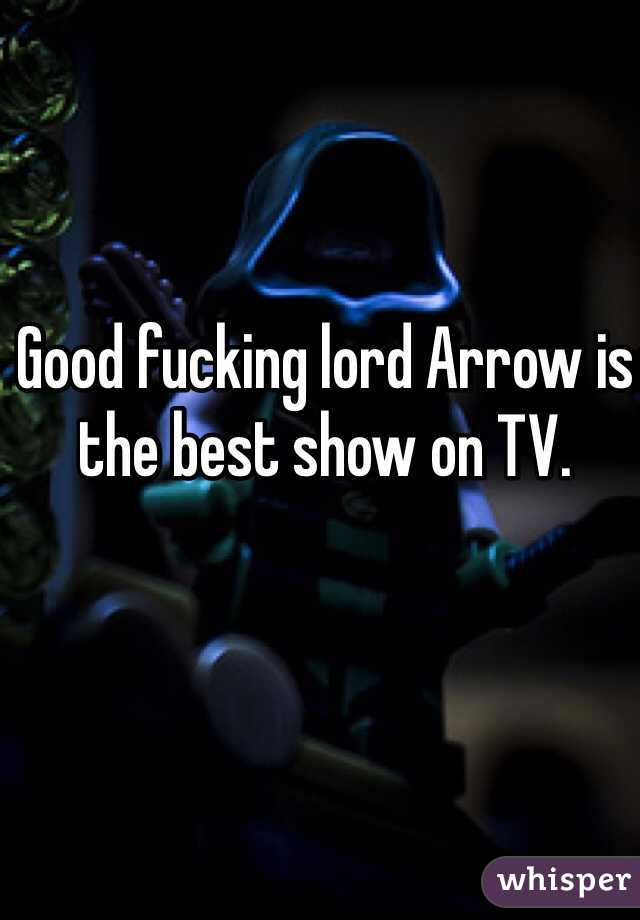 Good fucking lord Arrow is the best show on TV.
