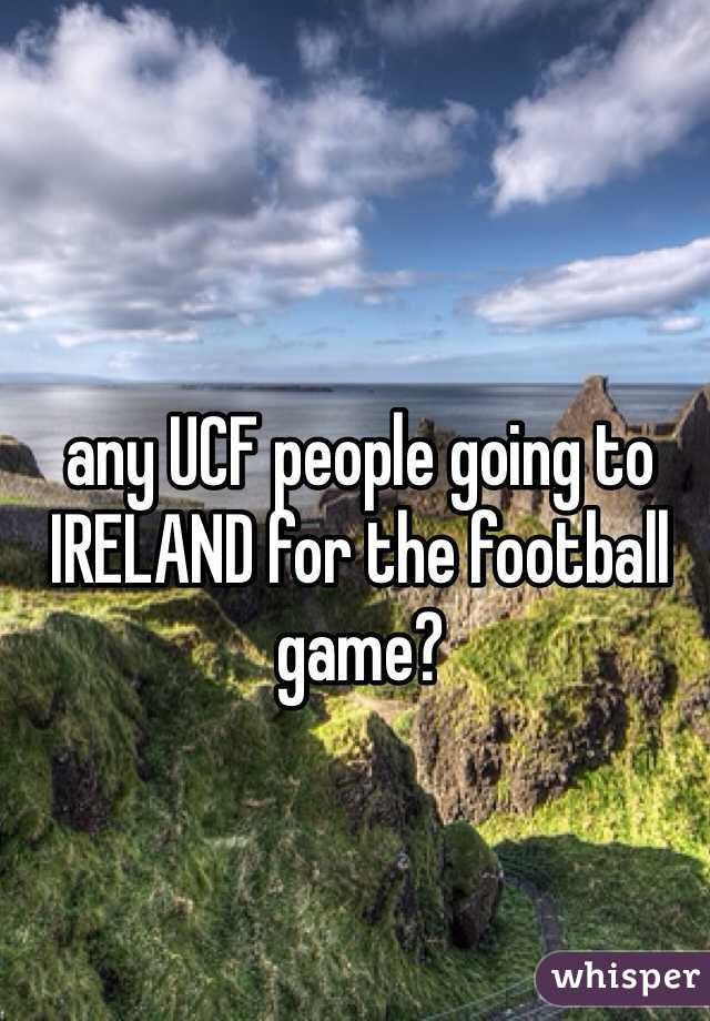 any UCF people going to  IRELAND for the football game?
