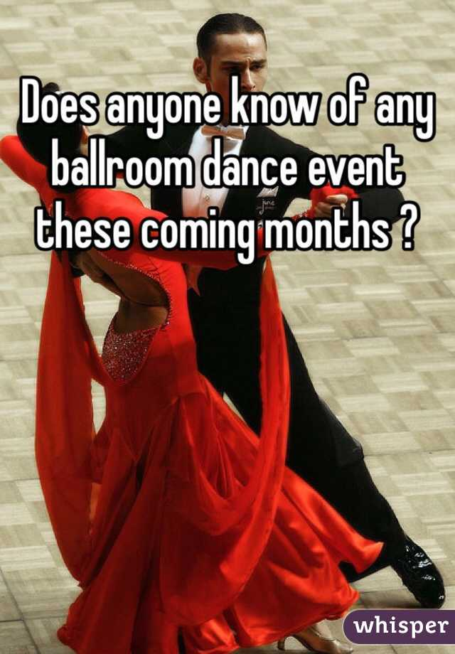 Does anyone know of any ballroom dance event these coming months ?