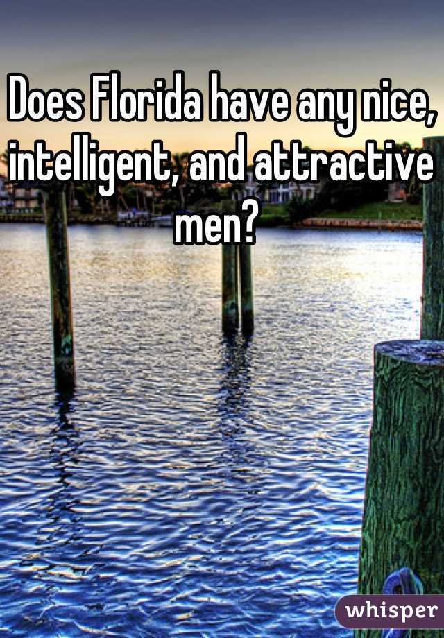 Does Florida have any nice, intelligent, and attractive men?