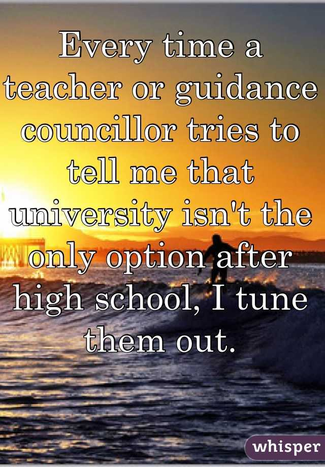 Every time a teacher or guidance councillor tries to tell me that university isn't the only option after high school, I tune them out.
