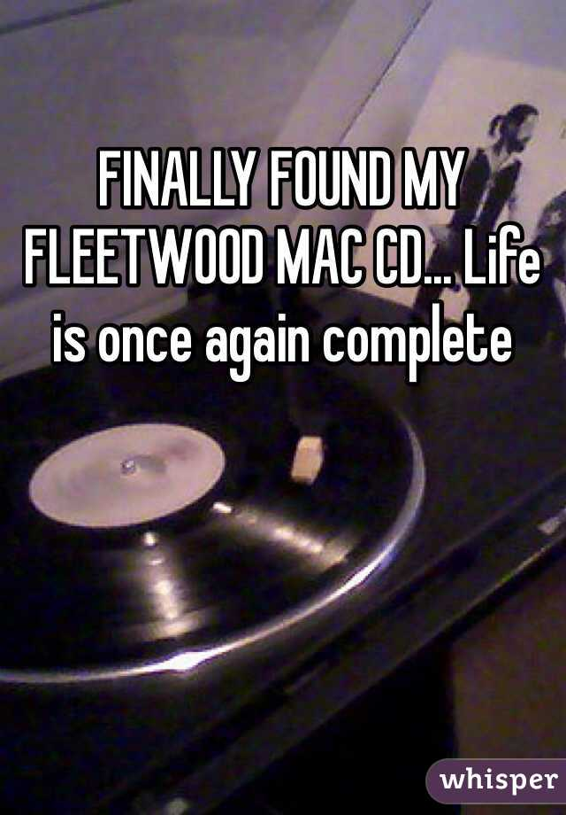FINALLY FOUND MY FLEETWOOD MAC CD... Life is once again complete