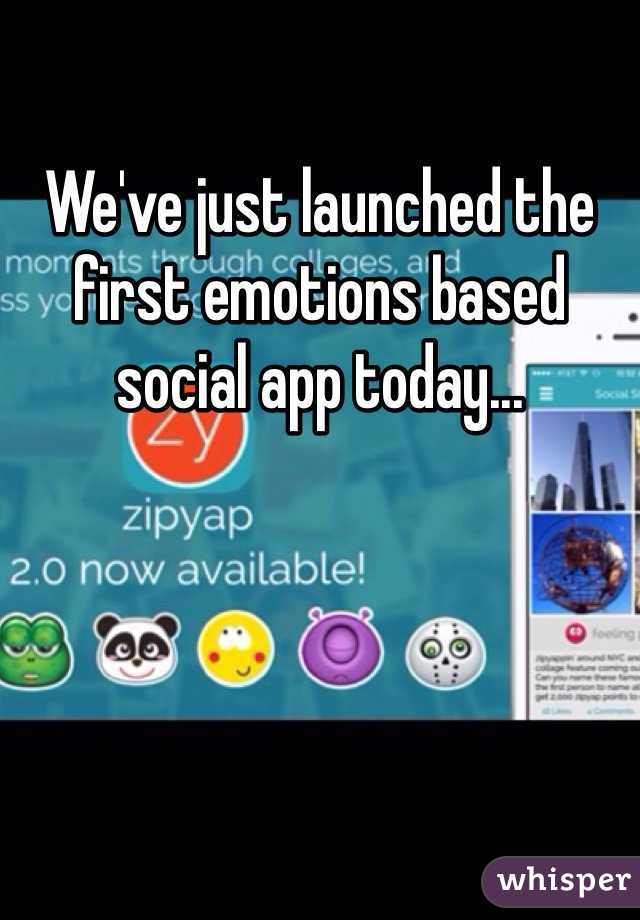We've just launched the first emotions based social app today...