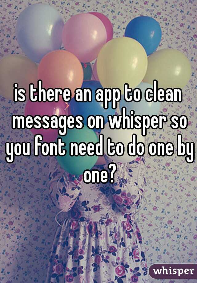 is there an app to clean messages on whisper so you font need to do one by one?