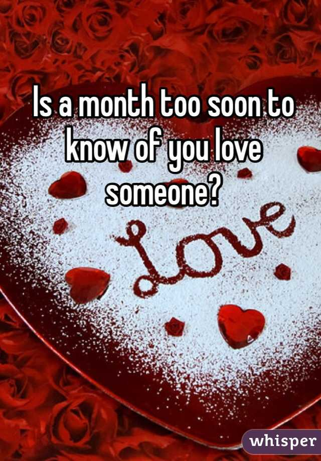 Is a month too soon to know of you love someone?