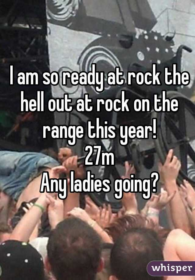 I am so ready at rock the hell out at rock on the range this year!  27m   Any ladies going?