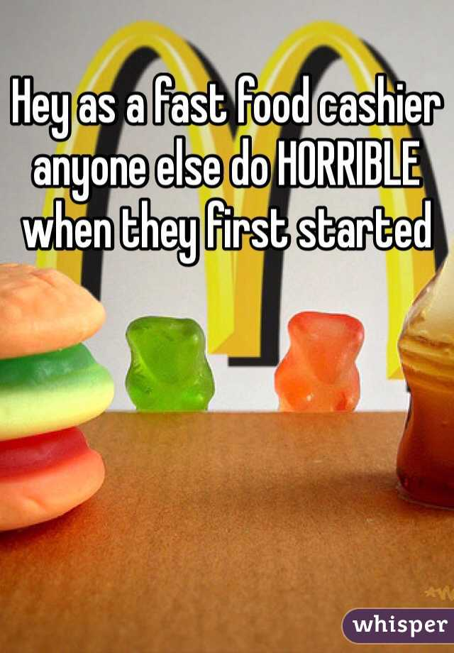 Hey as a fast food cashier anyone else do HORRIBLE when they first started