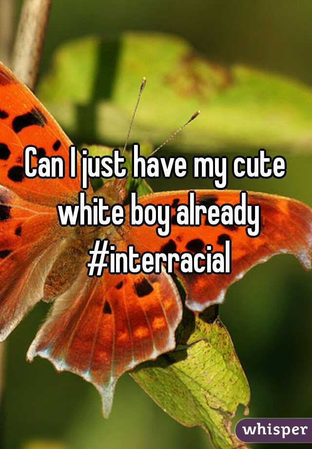 Can I just have my cute white boy already #interracial