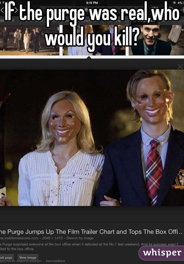 If the purge was real,who would you kill?