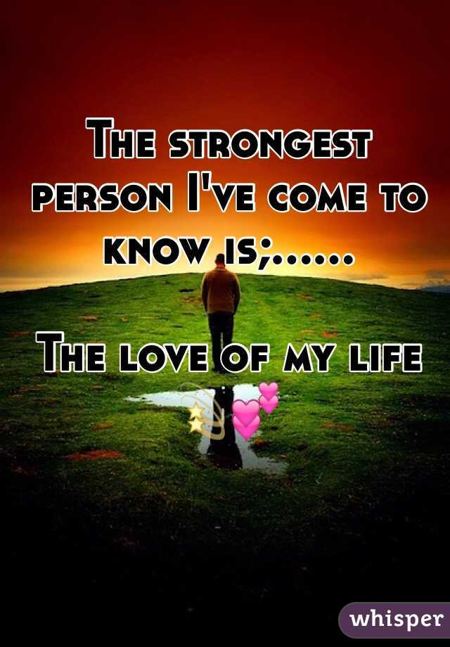 The strongest person I've come to know is;......   The love of my life 💫💕