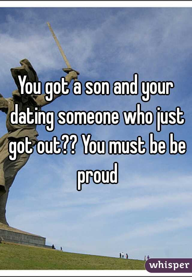 You got a son and your dating someone who just got out?? You must be be proud