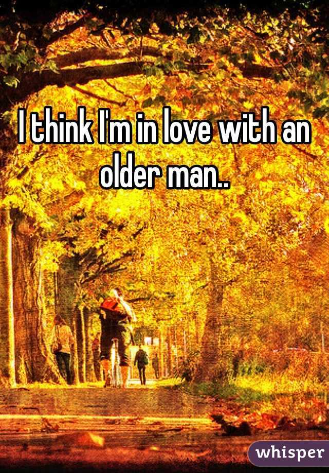 I think I'm in love with an older man..