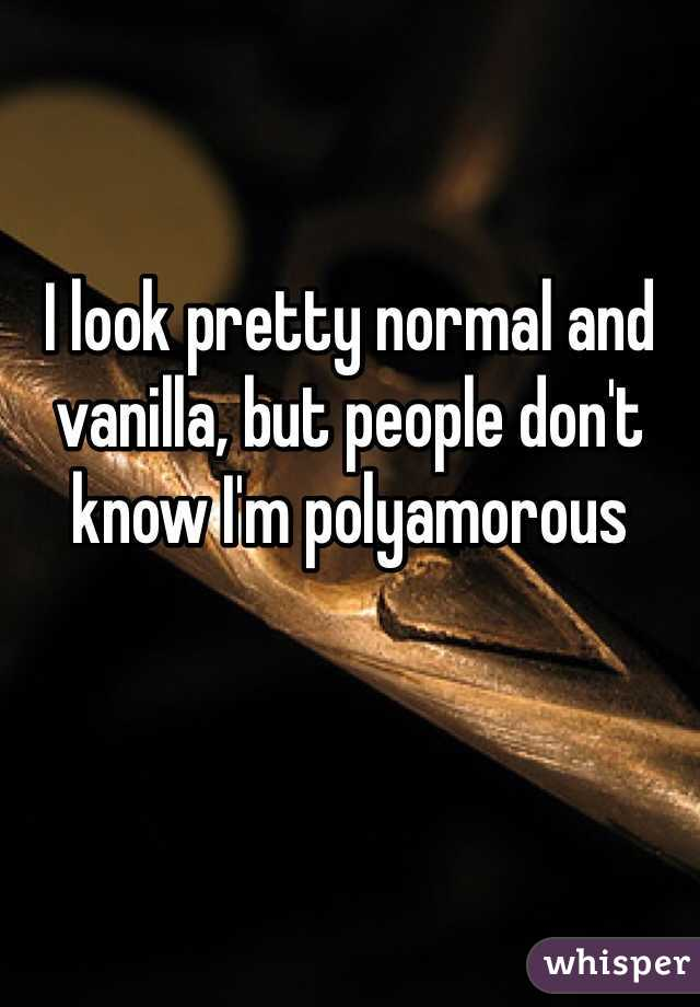 I look pretty normal and vanilla, but people don't know I'm polyamorous