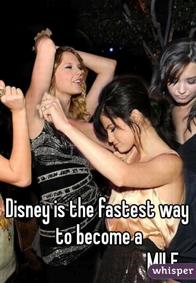 Disney is the fastest way to become a                                  MILF