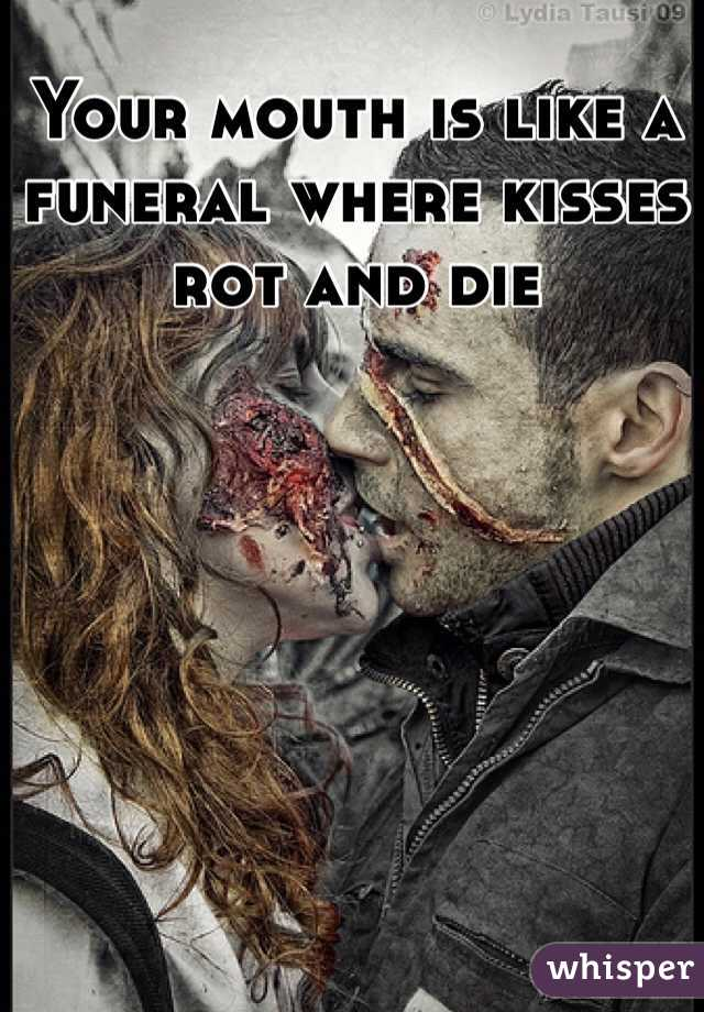 Your mouth is like a funeral where kisses rot and die