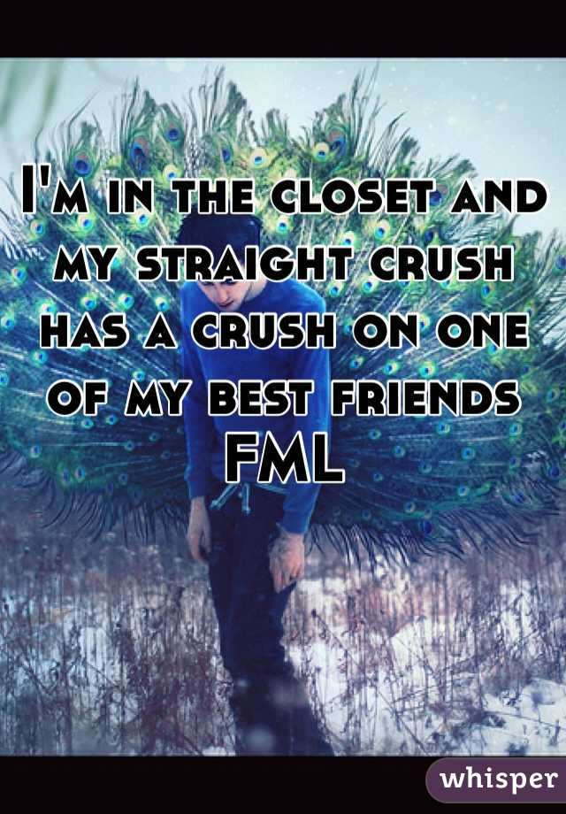 I'm in the closet and my straight crush has a crush on one of my best friends FML