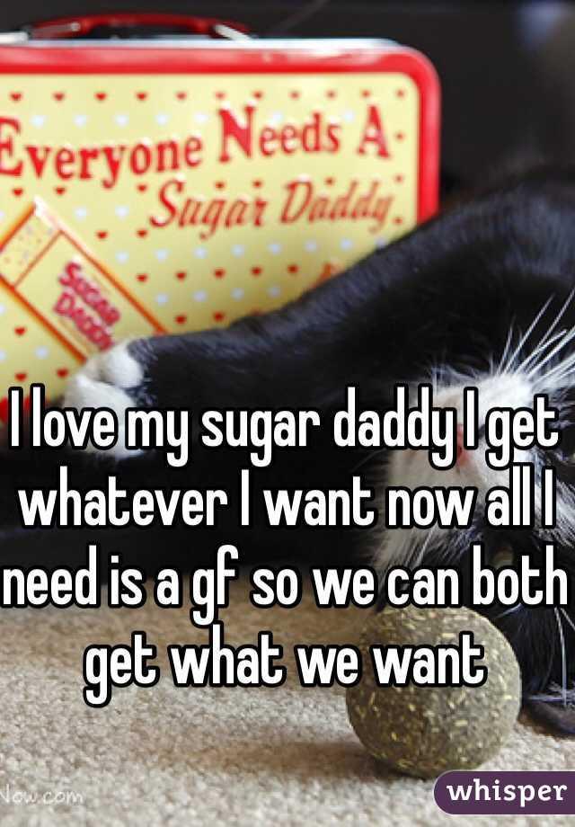 I love my sugar daddy I get whatever I want now all I need is a gf so we can both get what we want