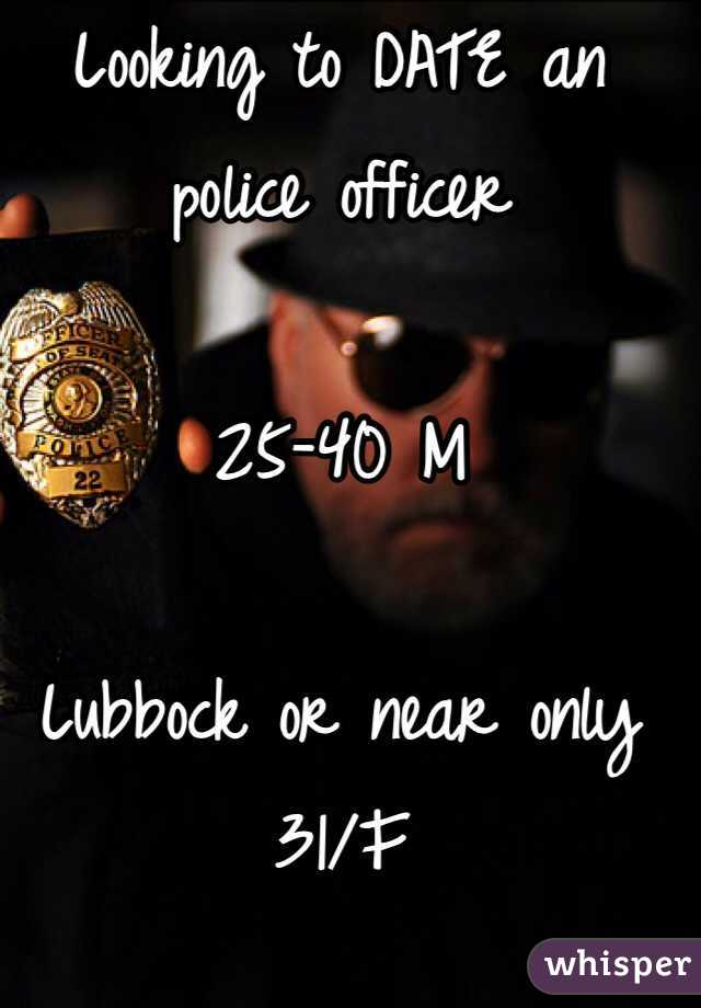 Looking to DATE an police officer  25-40 M  Lubbock or near only 31/F