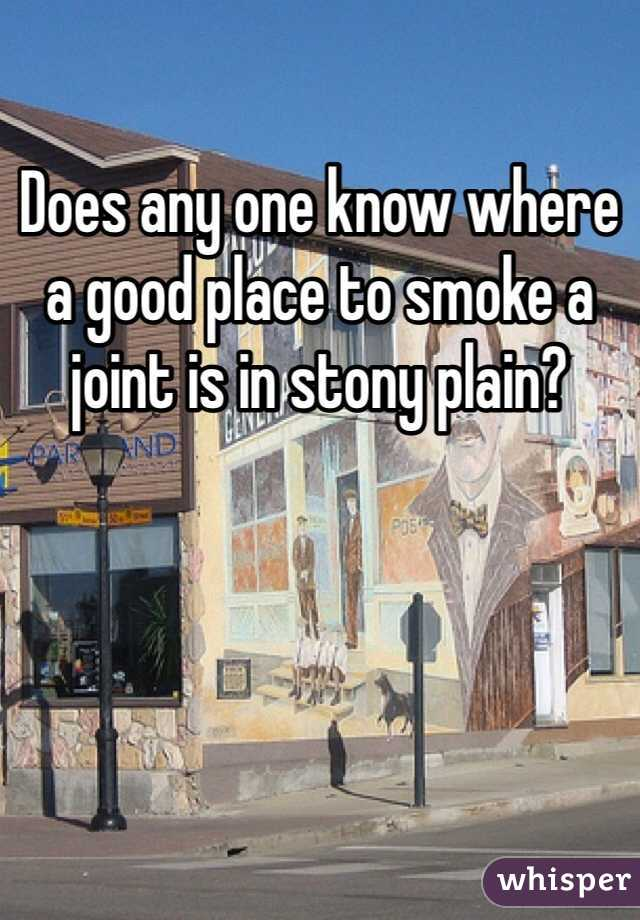 Does any one know where a good place to smoke a joint is in stony plain?