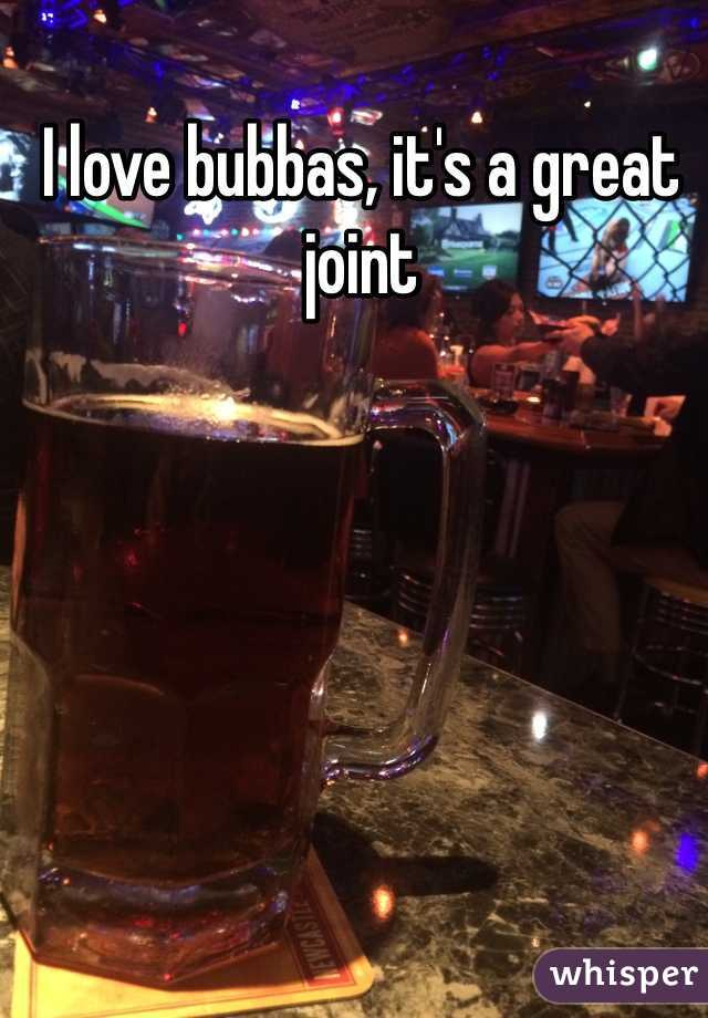 I love bubbas, it's a great joint