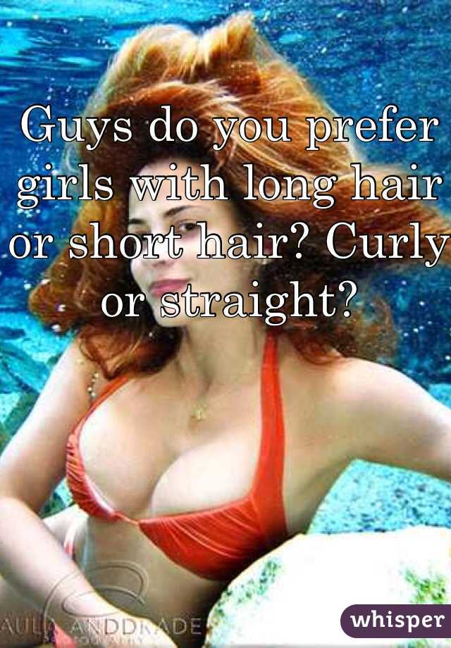 Guys do you prefer girls with long hair or short hair? Curly or straight?
