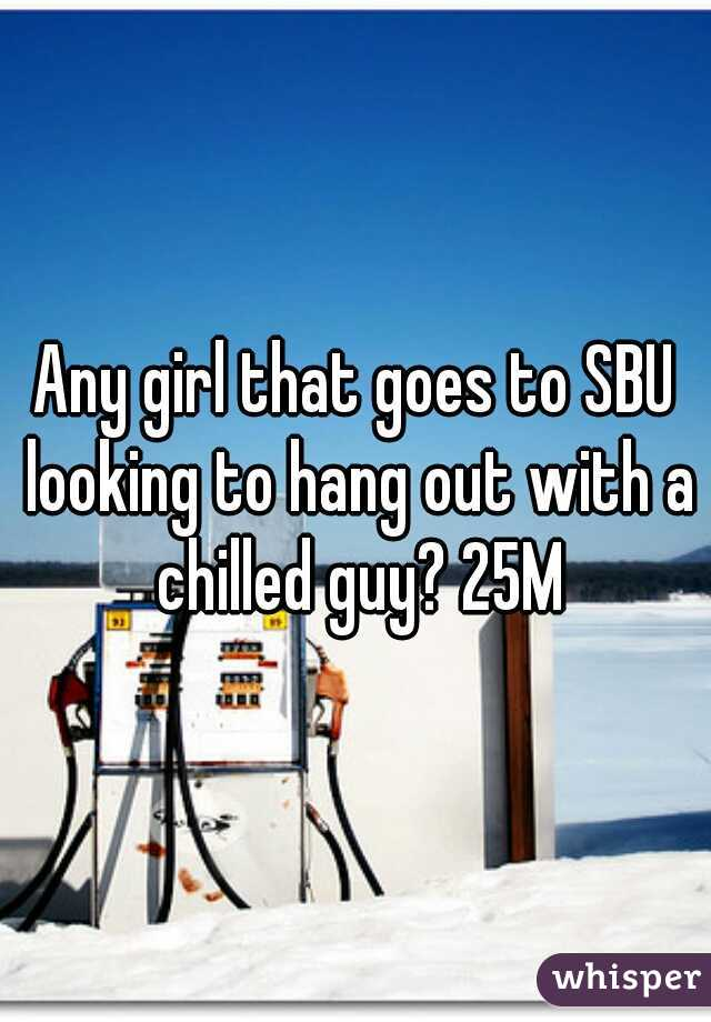 Any girl that goes to SBU looking to hang out with a chilled guy? 25M