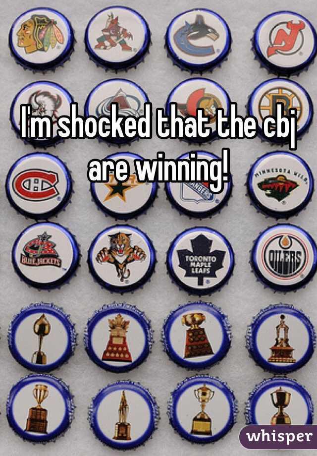 I'm shocked that the cbj are winning!