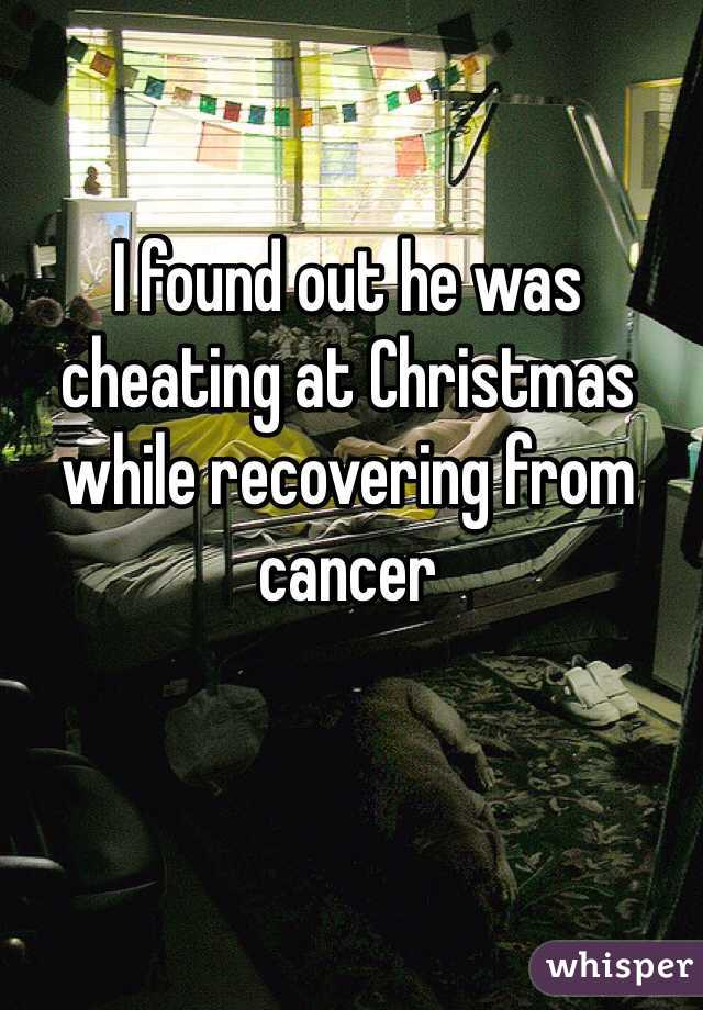 I found out he was cheating at Christmas while recovering from cancer