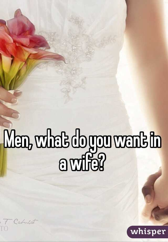 Men, what do you want in a wife?