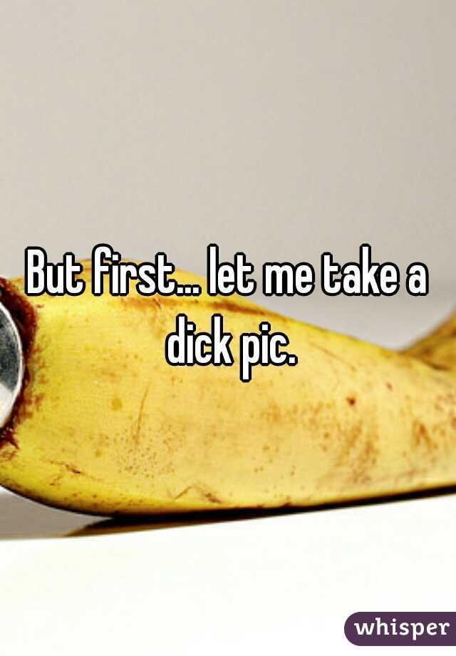 let me take a dick pic