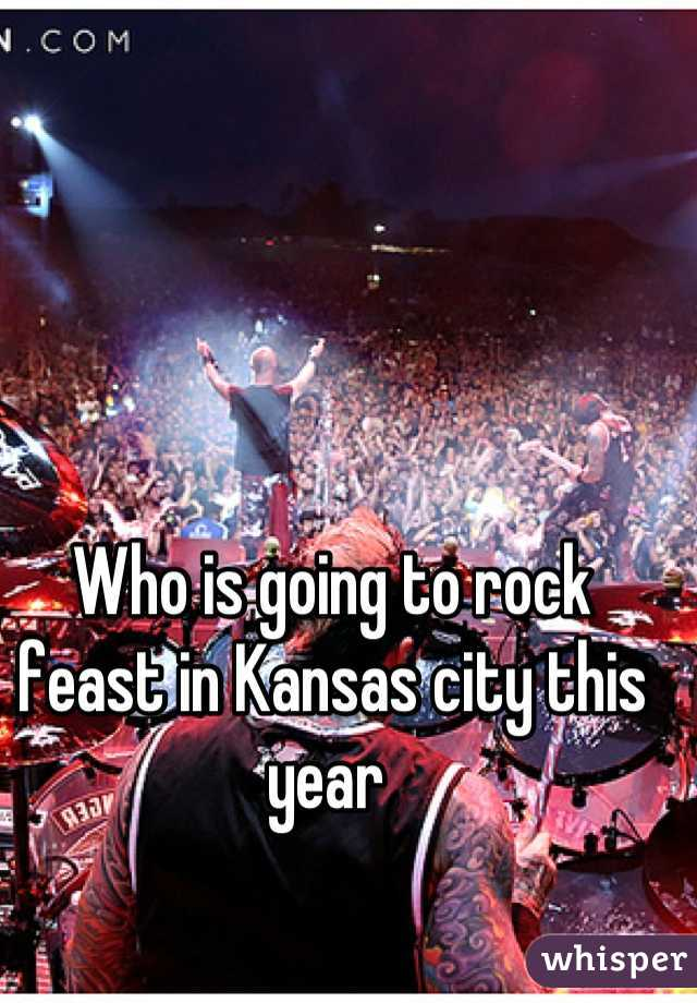 Who is going to rock feast in Kansas city this year