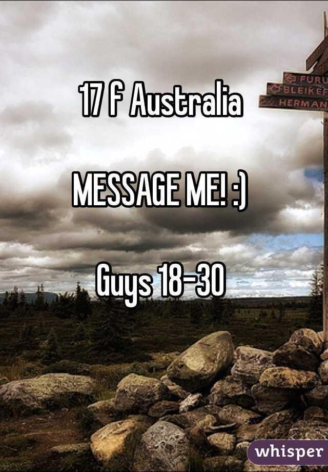 17 f Australia   MESSAGE ME! :)   Guys 18-30